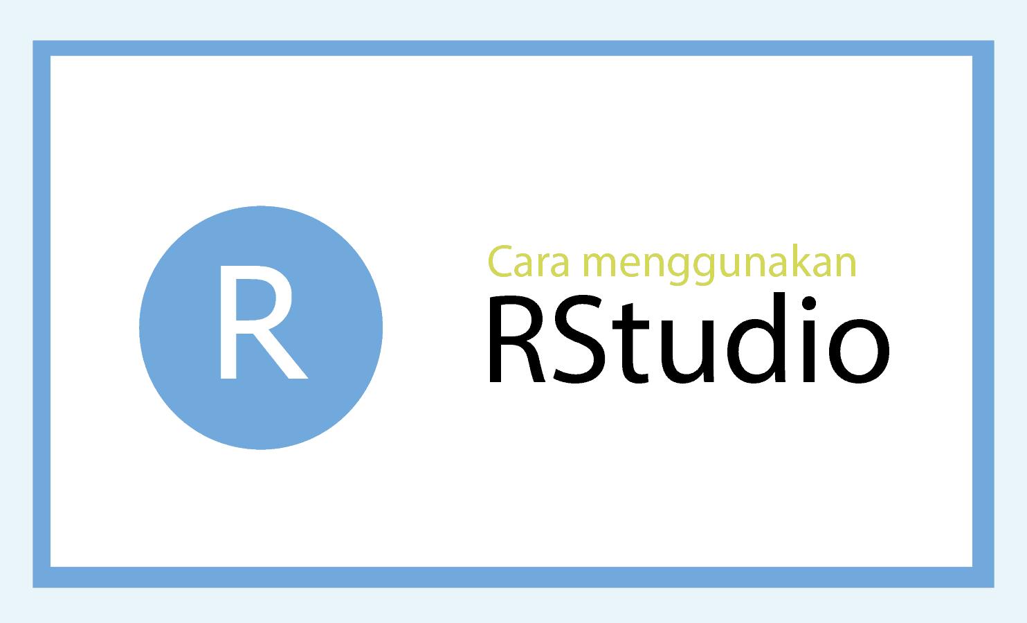 Menggunakan RStudio